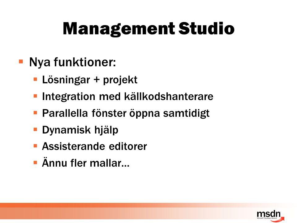 Management Studio  Nya funktioner:  Lösningar + projekt  Integration med källkodshanterare  Parallella fönster öppna samtidigt  Dynamisk hjälp  Assisterande editorer  Ännu fler mallar…