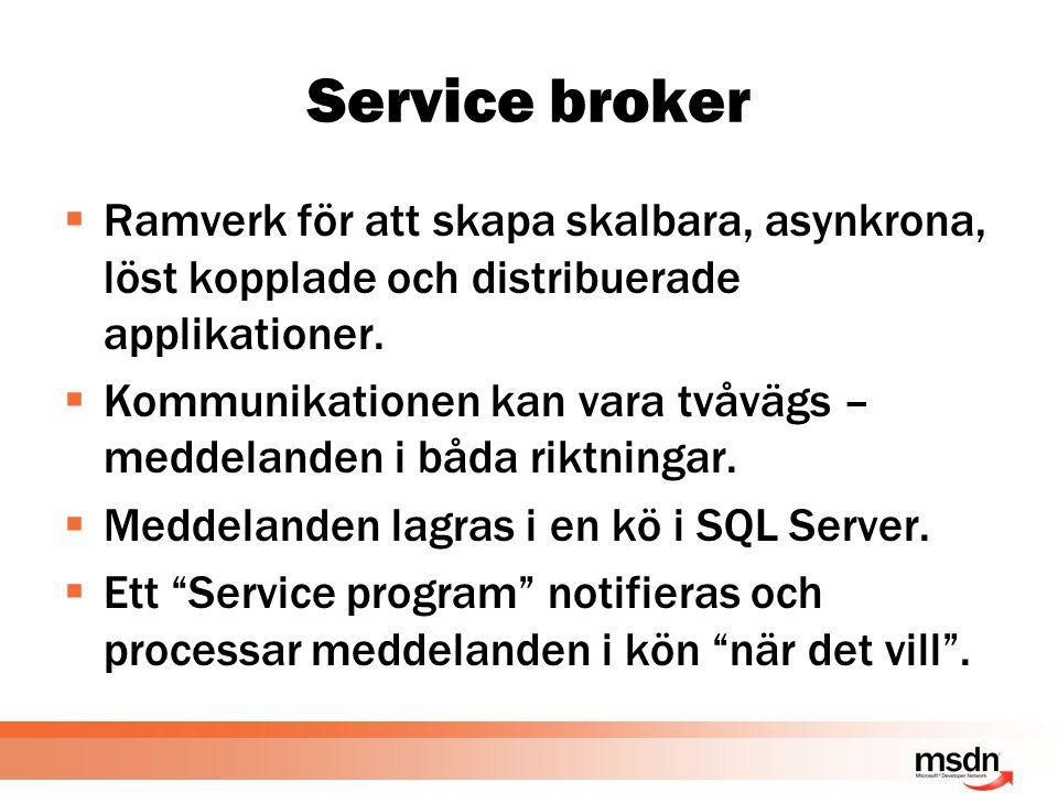 Service broker  Ramverk för att skapa skalbara, asynkrona, löst kopplade och distribuerade applikationer.