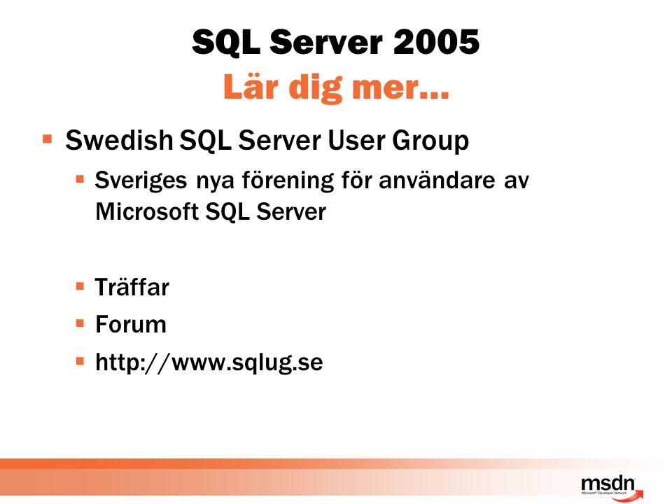 SQL Server 2005 Lär dig mer…  Swedish SQL Server User Group  Sveriges nya förening för användare av Microsoft SQL Server  Träffar  Forum  http://www.sqlug.se