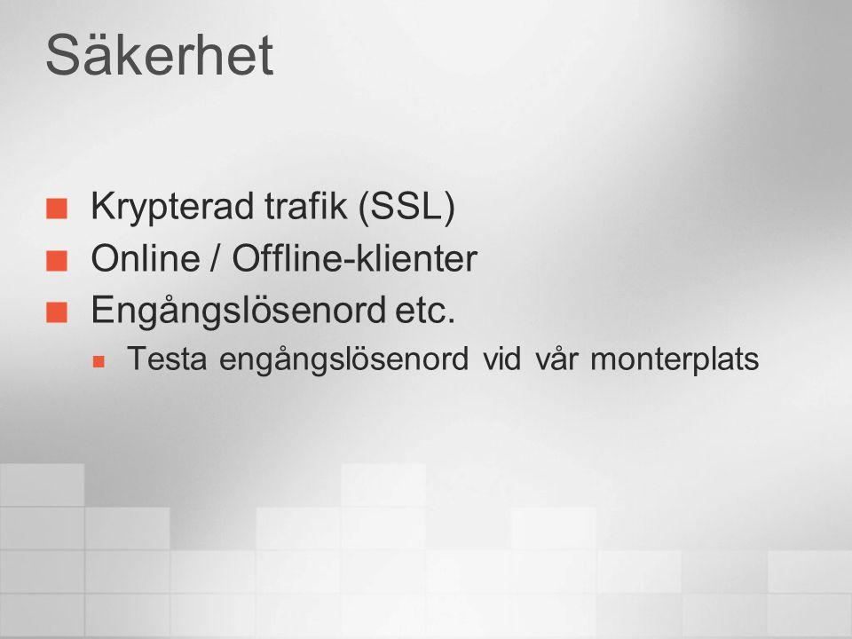 Säkerhet Krypterad trafik (SSL) Online / Offline-klienter Engångslösenord etc.