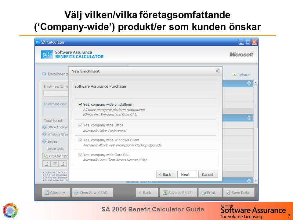 SA 2006 Benefit Calculator Guide 8 Desktop I avsedda fält, lägg in antal licenser SA belopp L+SA belopp osv.