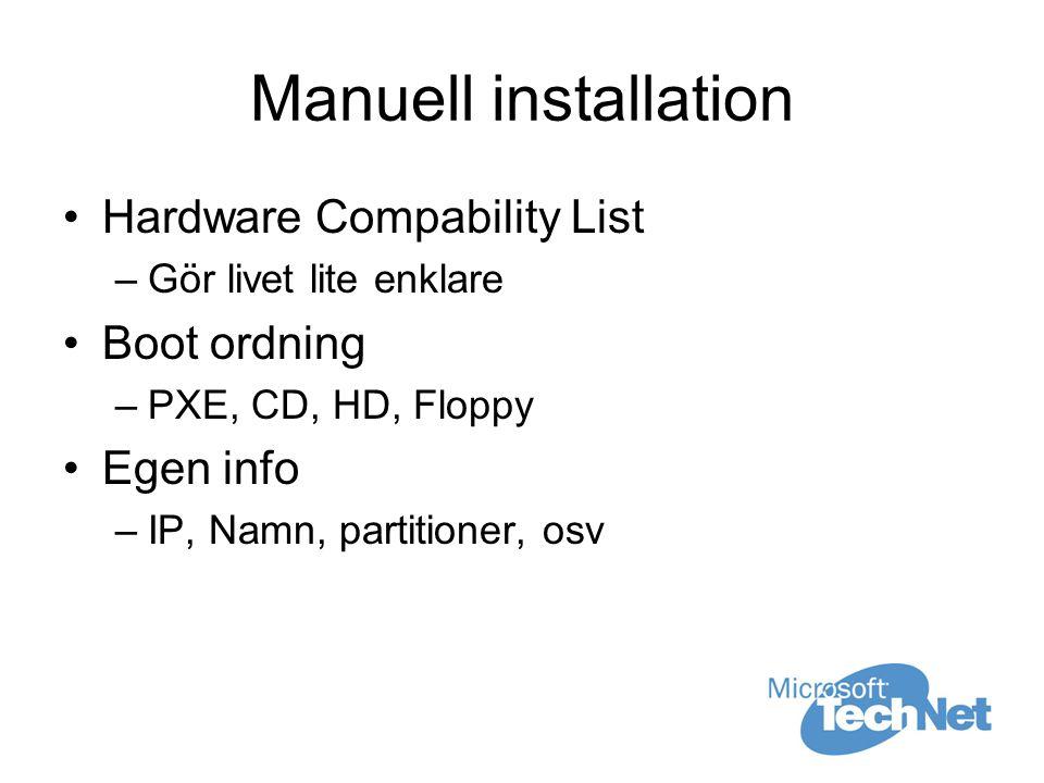Manuell installation Hardware Compability List –Gör livet lite enklare Boot ordning –PXE, CD, HD, Floppy Egen info –IP, Namn, partitioner, osv