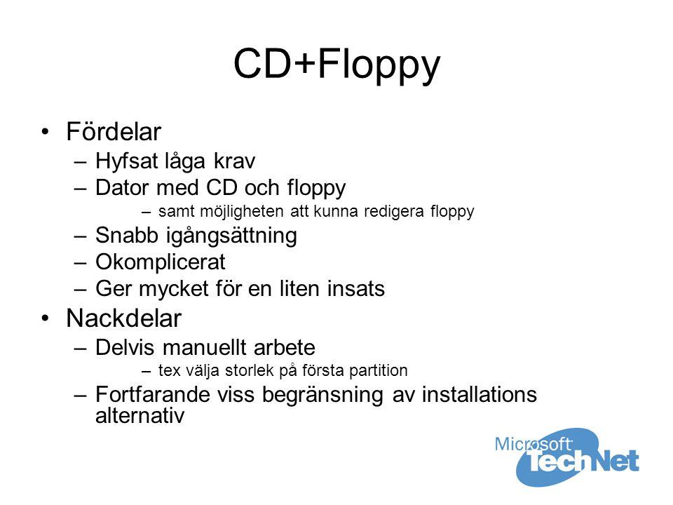 CD+Floppy Fördelar –Hyfsat låga krav –Dator med CD och floppy –samt möjligheten att kunna redigera floppy –Snabb igångsättning –Okomplicerat –Ger mycket för en liten insats Nackdelar –Delvis manuellt arbete –tex välja storlek på första partition –Fortfarande viss begränsning av installations alternativ