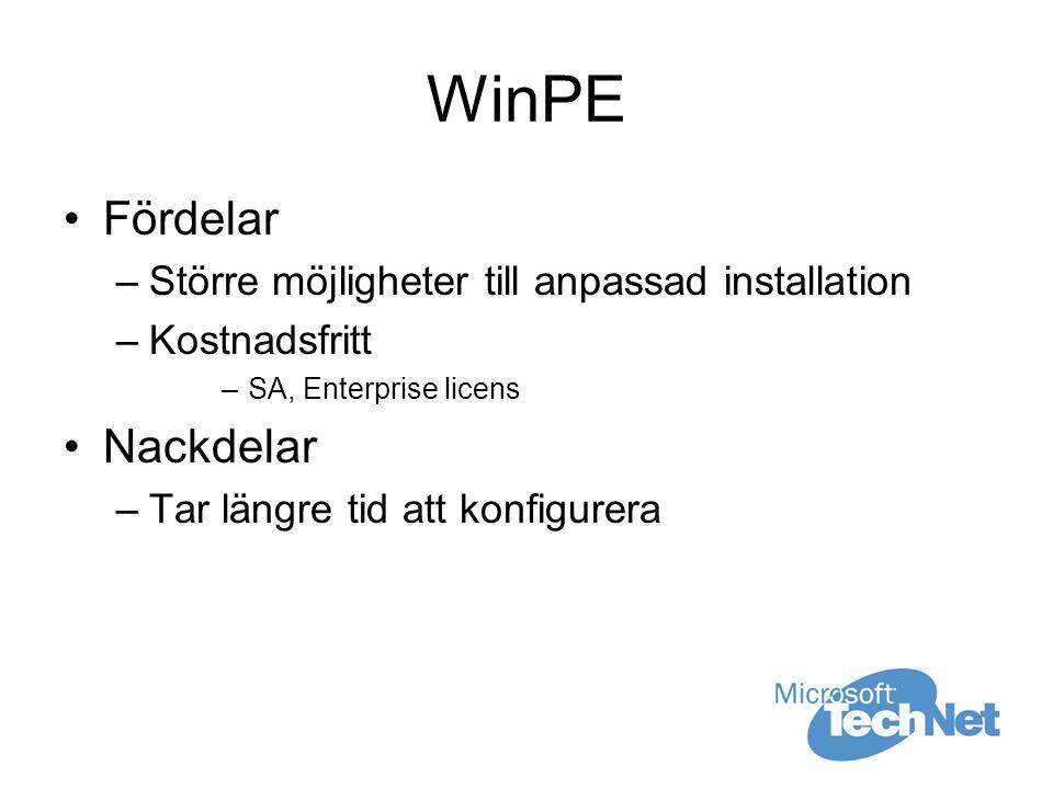 WinPE Fördelar –Större möjligheter till anpassad installation –Kostnadsfritt –SA, Enterprise licens Nackdelar –Tar längre tid att konfigurera