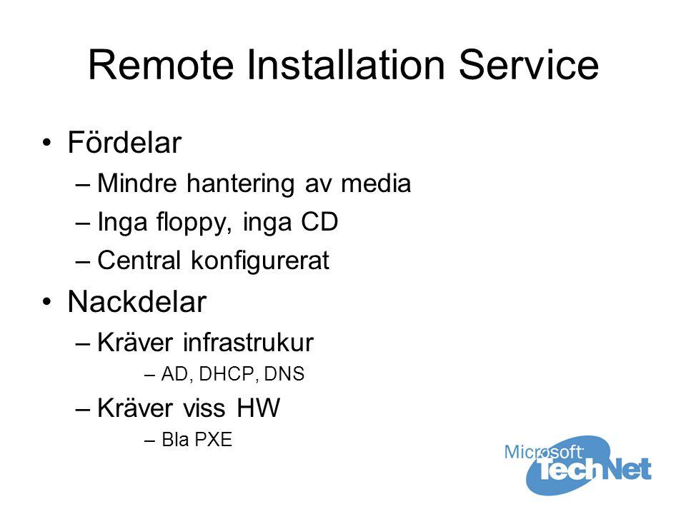 Remote Installation Service Fördelar –Mindre hantering av media –Inga floppy, inga CD –Central konfigurerat Nackdelar –Kräver infrastrukur –AD, DHCP, DNS –Kräver viss HW –Bla PXE
