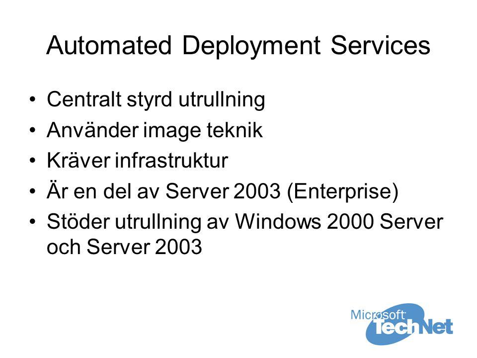 Automated Deployment Services Centralt styrd utrullning Använder image teknik Kräver infrastruktur Är en del av Server 2003 (Enterprise) Stöder utrullning av Windows 2000 Server och Server 2003