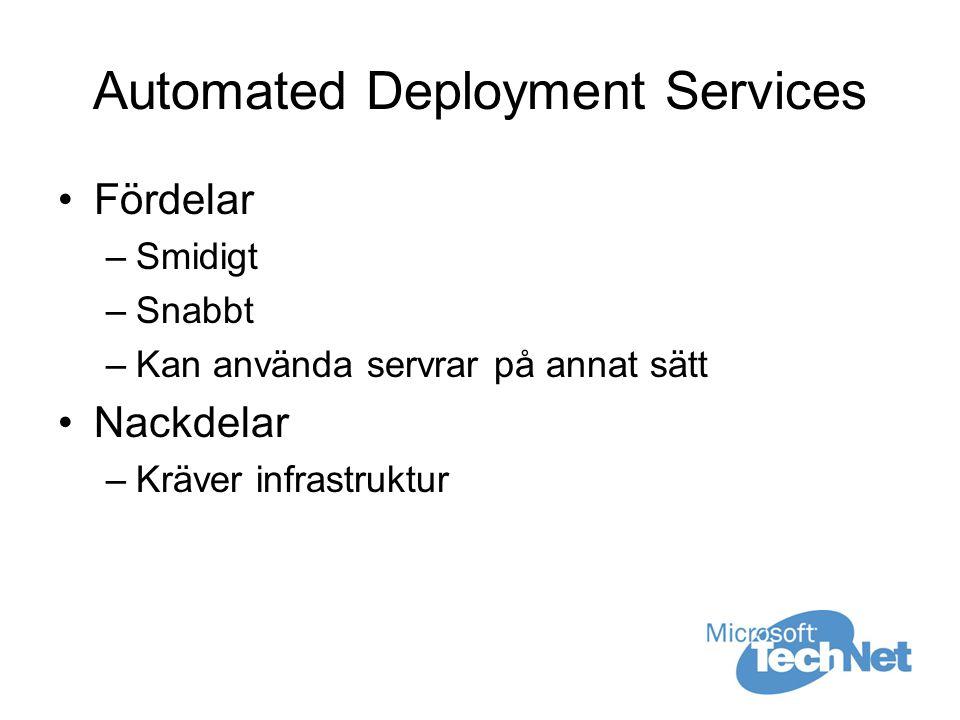 Automated Deployment Services Fördelar –Smidigt –Snabbt –Kan använda servrar på annat sätt Nackdelar –Kräver infrastruktur