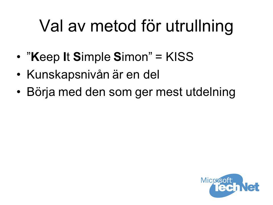 Val av metod för utrullning Keep It Simple Simon = KISS Kunskapsnivån är en del Börja med den som ger mest utdelning