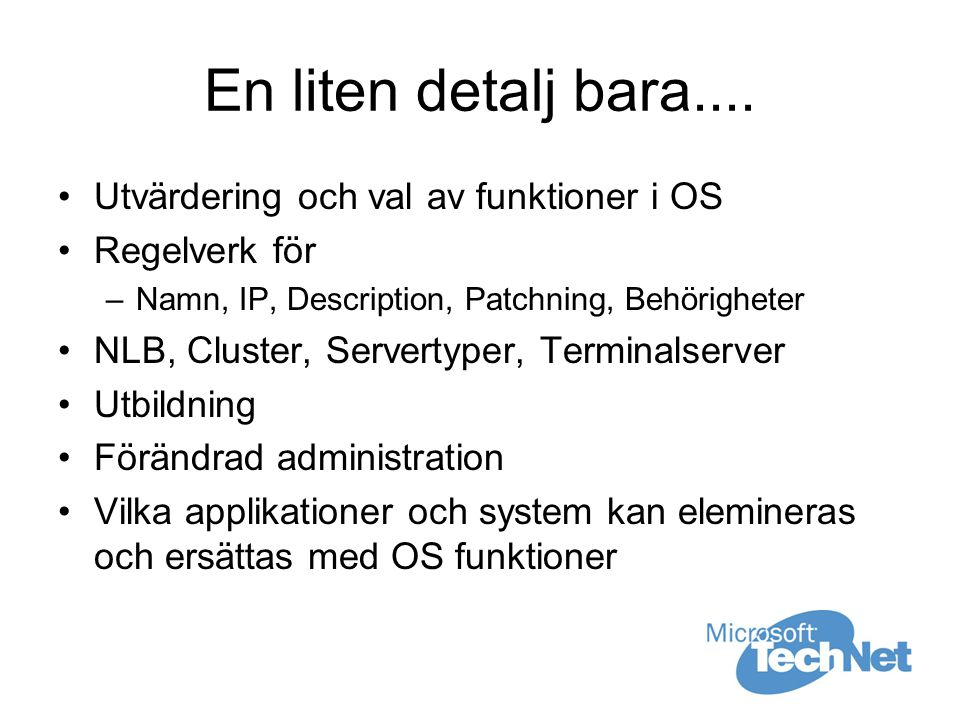 Tilläggsfunktioner Featurepacks Automated Deployment Services Group Policy Management Console Remote Control Add-on for Active Directory Users and Computers Software Update Services 1.0 with Service Pack 1 Windows SharePoint Services Windows System Resource Manager Se mer på: http://www.microsoft.com/