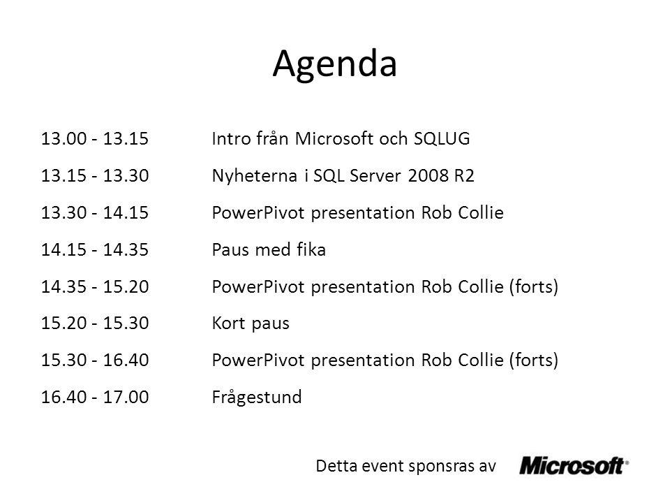 Agenda 13.00 - 13.15 Intro från Microsoft och SQLUG 13.15 - 13.30 Nyheterna i SQL Server 2008 R2 13.30 - 14.15 PowerPivot presentation Rob Collie 14.15 - 14.35 Paus med fika 14.35 - 15.20PowerPivot presentation Rob Collie (forts) 15.20 - 15.30Kort paus 15.30 - 16.40PowerPivot presentation Rob Collie (forts) 16.40 - 17.00Frågestund Detta event sponsras av