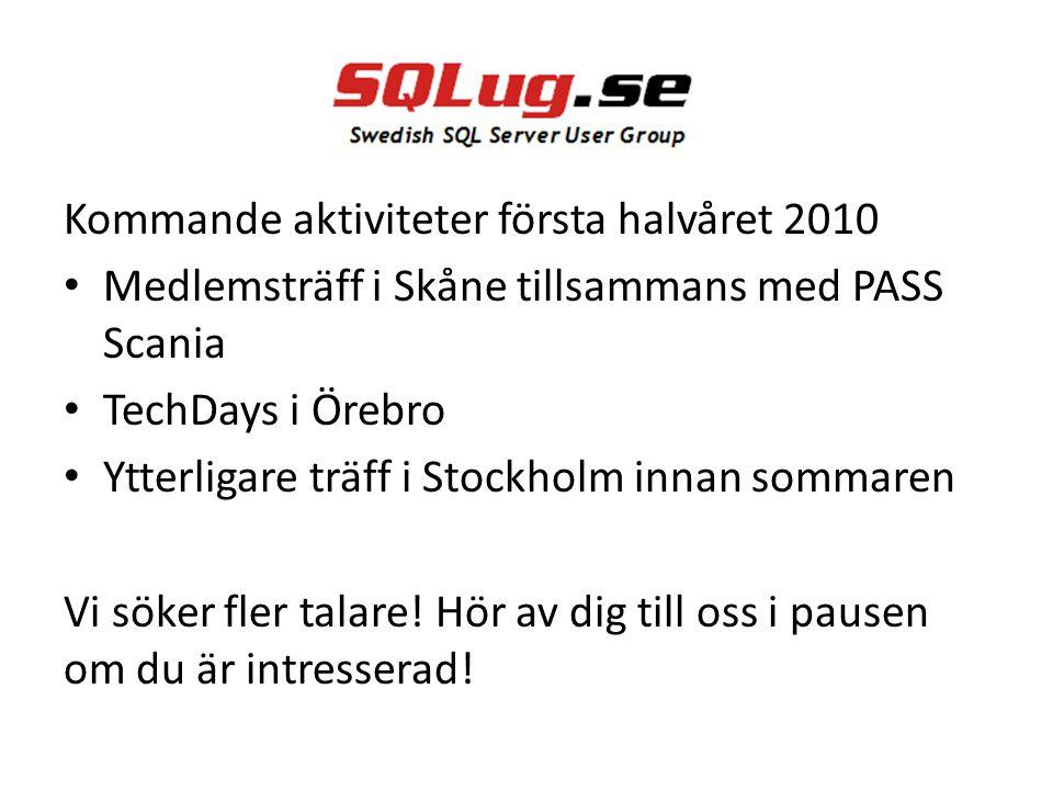 Kommande aktiviteter första halvåret 2010 Medlemsträff i Skåne tillsammans med PASS Scania TechDays i Örebro Ytterligare träff i Stockholm innan sommaren Vi söker fler talare.
