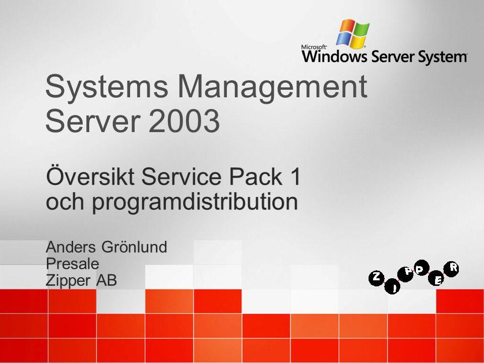 Systems Management Server 2003 Översikt Service Pack 1 och programdistribution Anders Grönlund Presale Zipper AB Översikt Service Pack 1 och programdistribution Anders Grönlund Presale Zipper AB