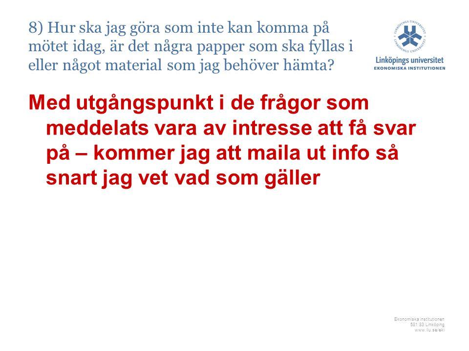 Ekonomiska institutionen 581 83 Linköping www.liu.se/eki 8) Hur ska jag göra som inte kan komma på mötet idag, är det några papper som ska fyllas i eller något material som jag behöver hämta.