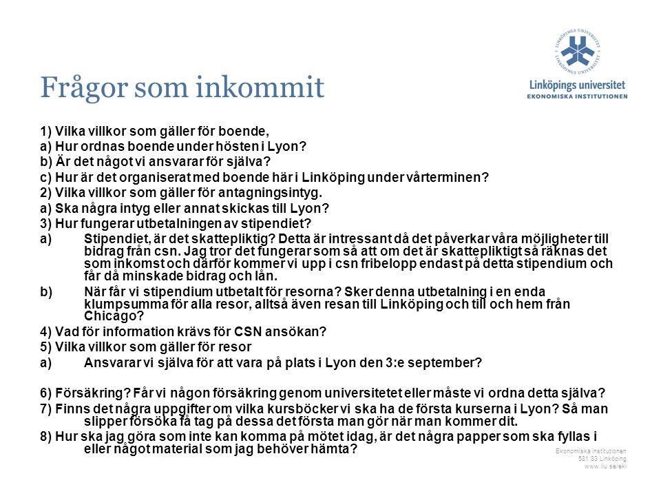 Ekonomiska institutionen 581 83 Linköping www.liu.se/eki Frågor som inkommit 1) Vilka villkor som gäller för boende, a) Hur ordnas boende under hösten i Lyon.