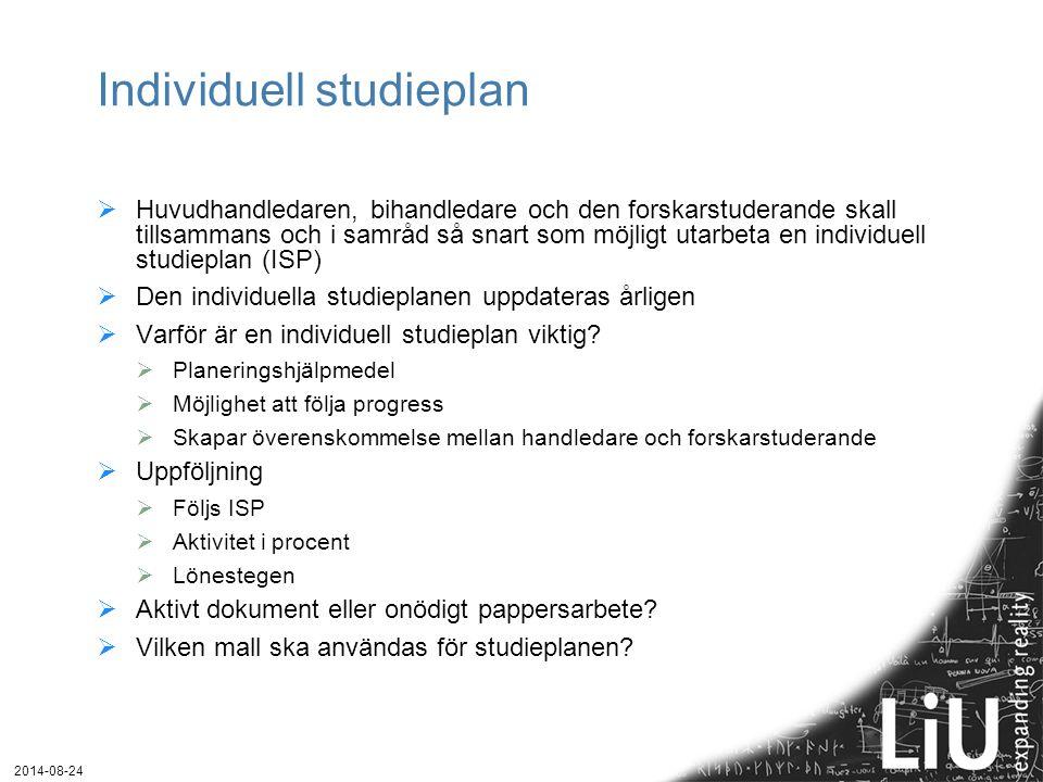Individuell studieplan  Huvudhandledaren, bihandledare och den forskarstuderande skall tillsammans och i samråd så snart som möjligt utarbeta en individuell studieplan (ISP)  Den individuella studieplanen uppdateras årligen  Varför är en individuell studieplan viktig.