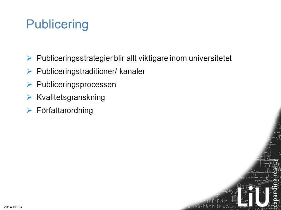 Publicering  Publiceringsstrategier blir allt viktigare inom universitetet  Publiceringstraditioner/-kanaler  Publiceringsprocessen  Kvalitetsgranskning  Författarordning 2014-08-24