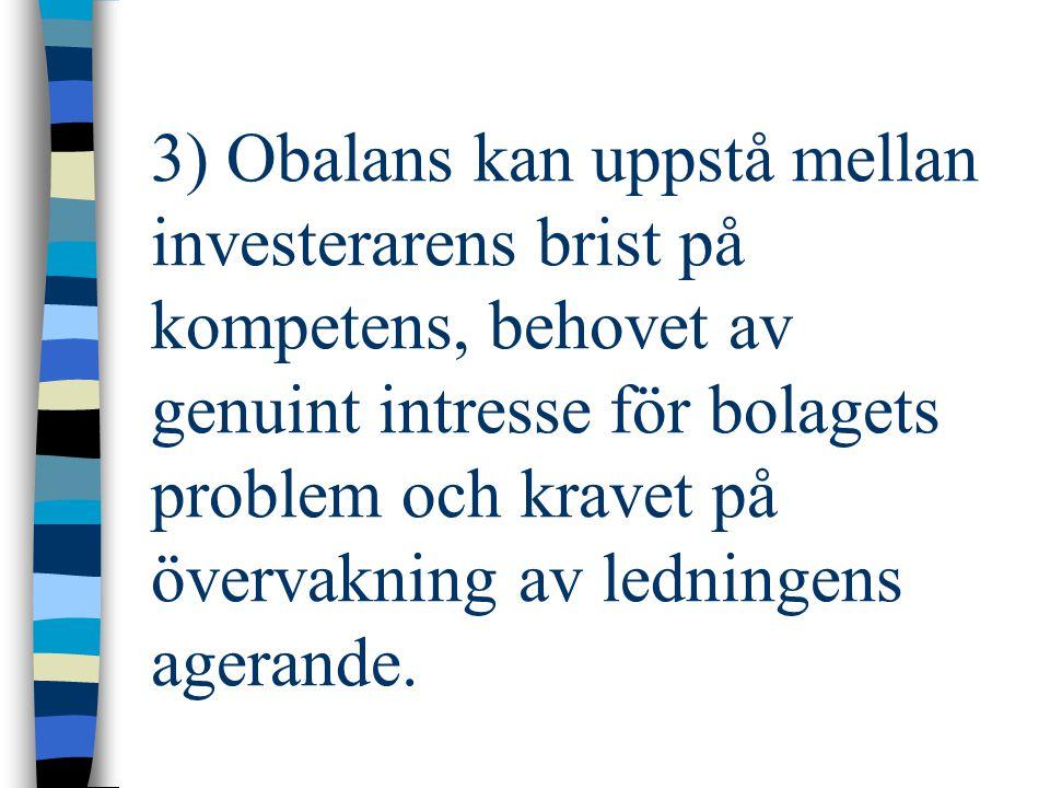 3) Obalans kan uppstå mellan investerarens brist på kompetens, behovet av genuint intresse för bolagets problem och kravet på övervakning av ledningens agerande.