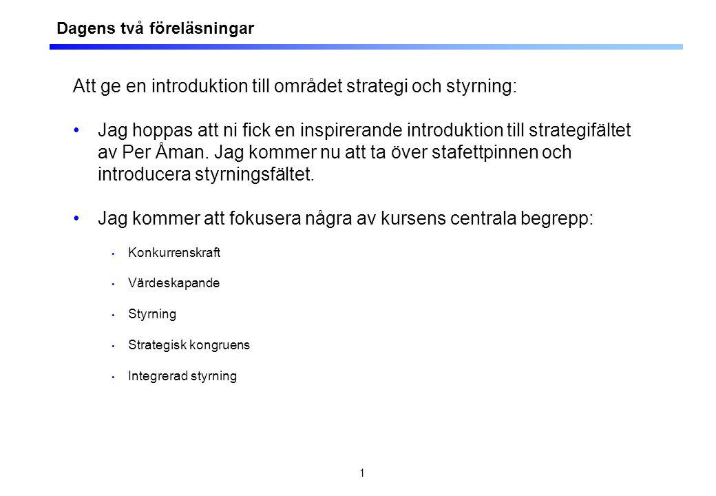 1 Att ge en introduktion till området strategi och styrning: Jag hoppas att ni fick en inspirerande introduktion till strategifältet av Per Åman. Jag
