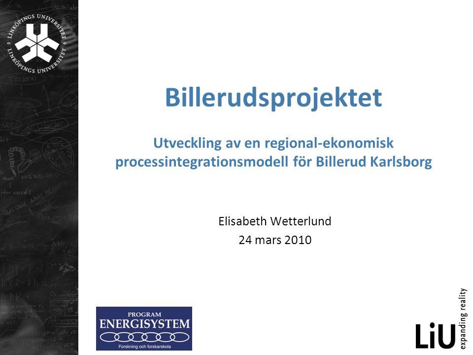 Billerudsprojektet Utveckling av en regional-ekonomisk processintegrationsmodell för Billerud Karlsborg Elisabeth Wetterlund 24 mars 2010