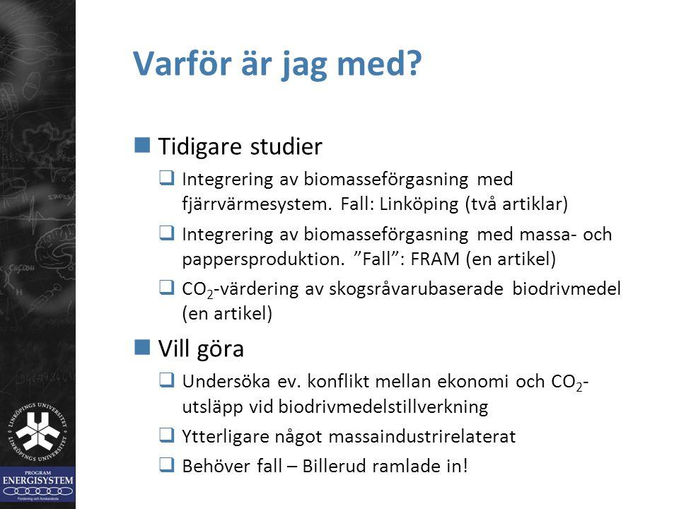 Varför är jag med? Tidigare studier  Integrering av biomasseförgasning med fjärrvärmesystem. Fall: Linköping (två artiklar)  Integrering av biomasse