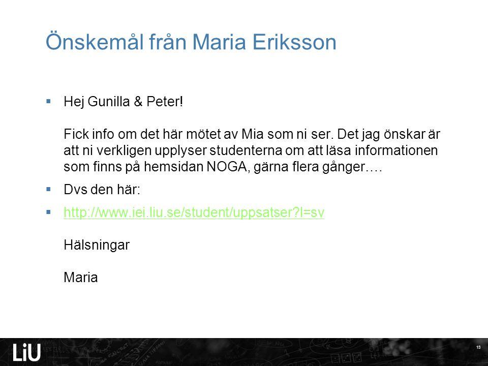 Önskemål från Maria Eriksson  Hej Gunilla & Peter! Fick info om det här mötet av Mia som ni ser. Det jag önskar är att ni verkligen upplyser studente
