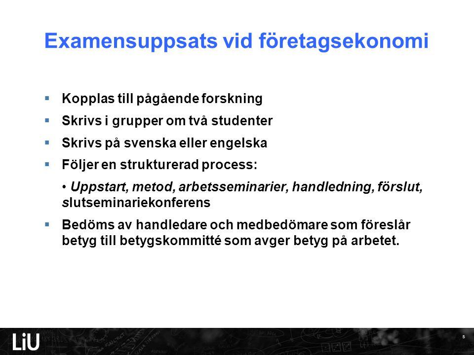 Examensuppsats vid företagsekonomi  Kopplas till pågående forskning  Skrivs i grupper om två studenter  Skrivs på svenska eller engelska  Följer e