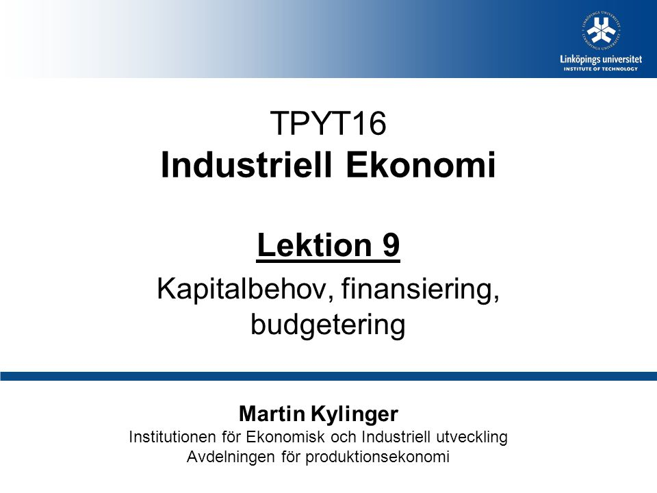 Martin KylingerTPYT16LE5:2 Seminarium 9 (kap 21,26) Kapitalbehov Kapitalanskaffning Ekonomistyrning Budgetering Balanserat styrkort