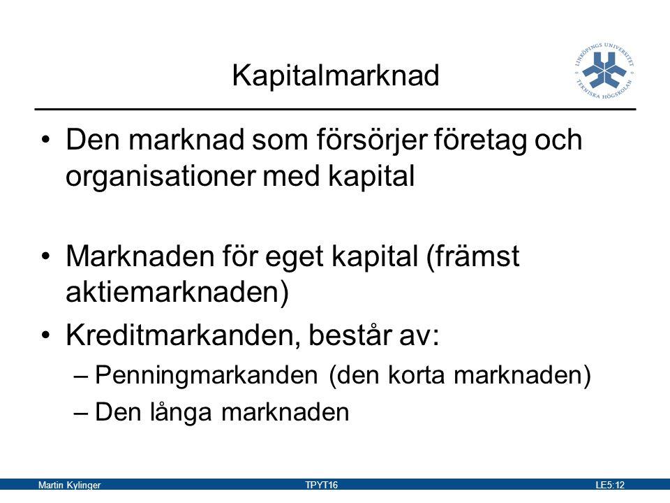 Martin KylingerTPYT16LE5:13 Kapitalanskaffning Främmande kapital –Kapital som tillskjuts av andra än ägarna.