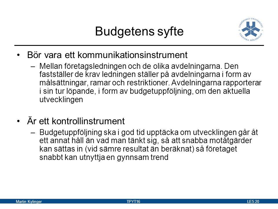 Martin KylingerTPYT16LE5:21 Uppbyggnad av budget 1: Budgeten ska ansluta till avdelningen i ansvarsområden i företagets organisation.