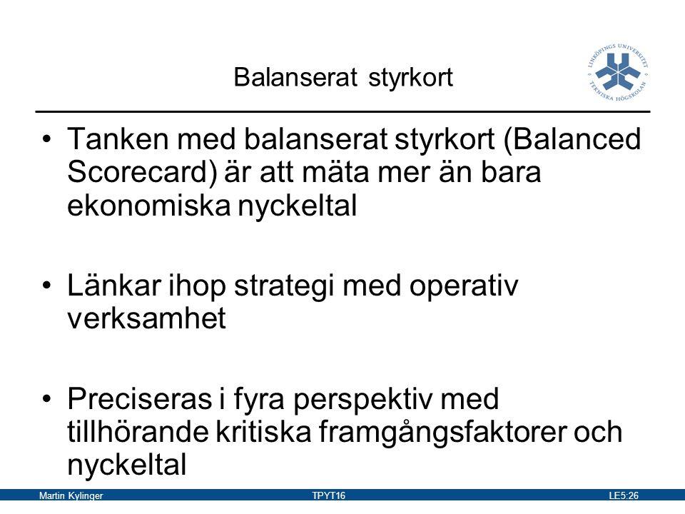 Martin KylingerTPYT16LE5:27 Balanserat styrkort Finansiellt: ekonomiska och finansiella prestationer Kund: kundvärde, kundtillfredsställelse och kundrelationer Process: verksamhetsprocessernas kvalitet och produktivitet Utveckling: innovationer, förnyelse, lärande,…