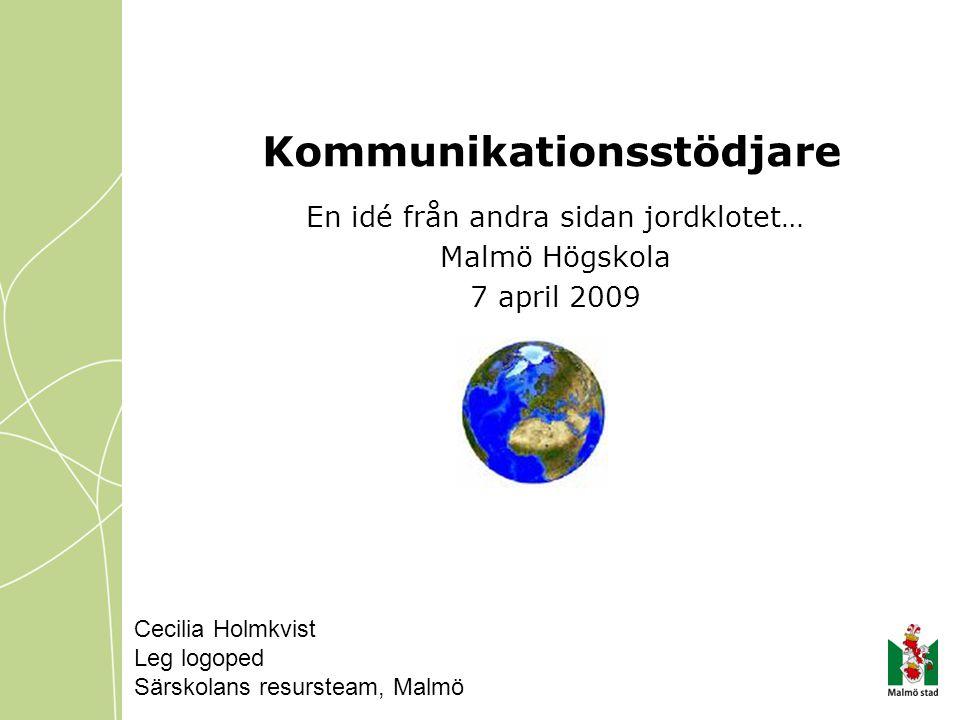 Kommunikationsstödjare En idé från andra sidan jordklotet… Malmö Högskola 7 april 2009 Cecilia Holmkvist Leg logoped Särskolans resursteam, Malmö