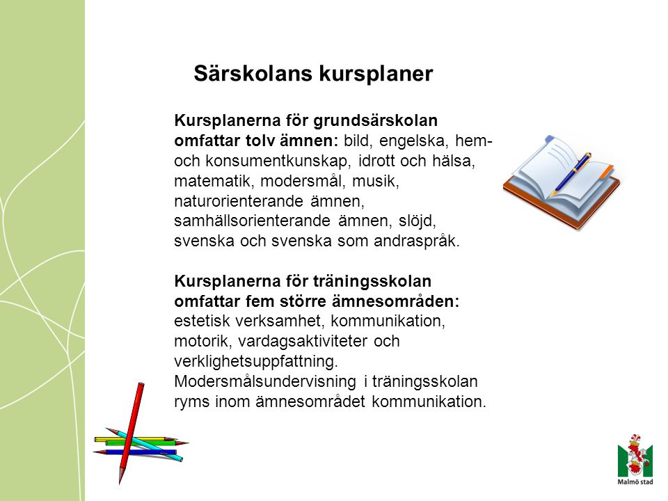 Särskolans resursteam ett kommunövergripande team för den obligatoriska särskolan i Malmös tio stadsdelar ansvarar för beslut om mottagande i särskolan efter ansökan från föräldrar ger stöd och service till elever och föräldrar deltar i uppföljningsarbete kring mottagna elever erbjuder stöd, handledning och utbildning till personal i särskolan deltar i och följer upp särskolans utveckling i Malmö Viktiga samarbetspartners: Särskolesamordnare i respektive stadsdel www.malmo.se/skolautbildning/sarskola/sarskolansresursteam