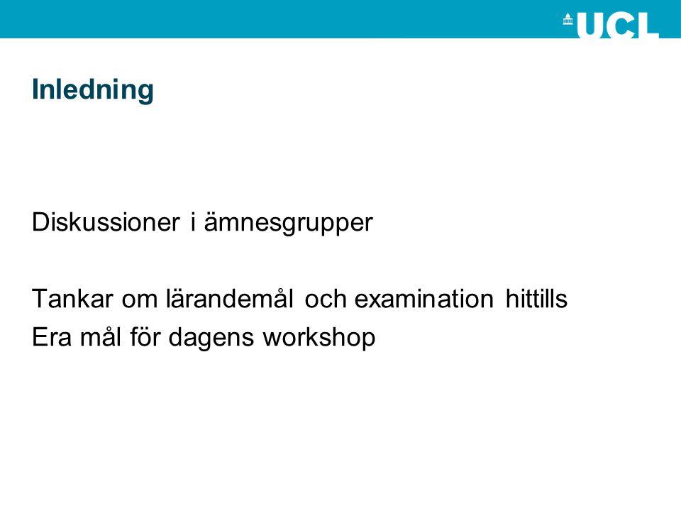 Inledning Diskussioner i ämnesgrupper Tankar om lärandemål och examination hittills Era mål för dagens workshop