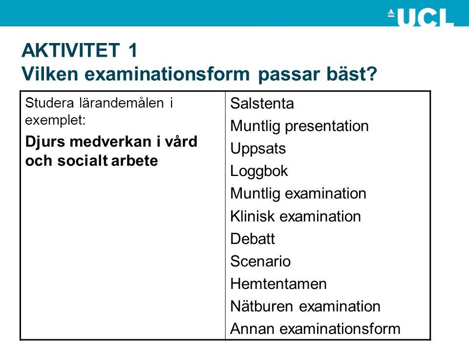 AKTIVITET 1 Vilken examinationsform passar bäst? Studera lärandemålen i exemplet: Djurs medverkan i vård och socialt arbete Salstenta Muntlig presenta