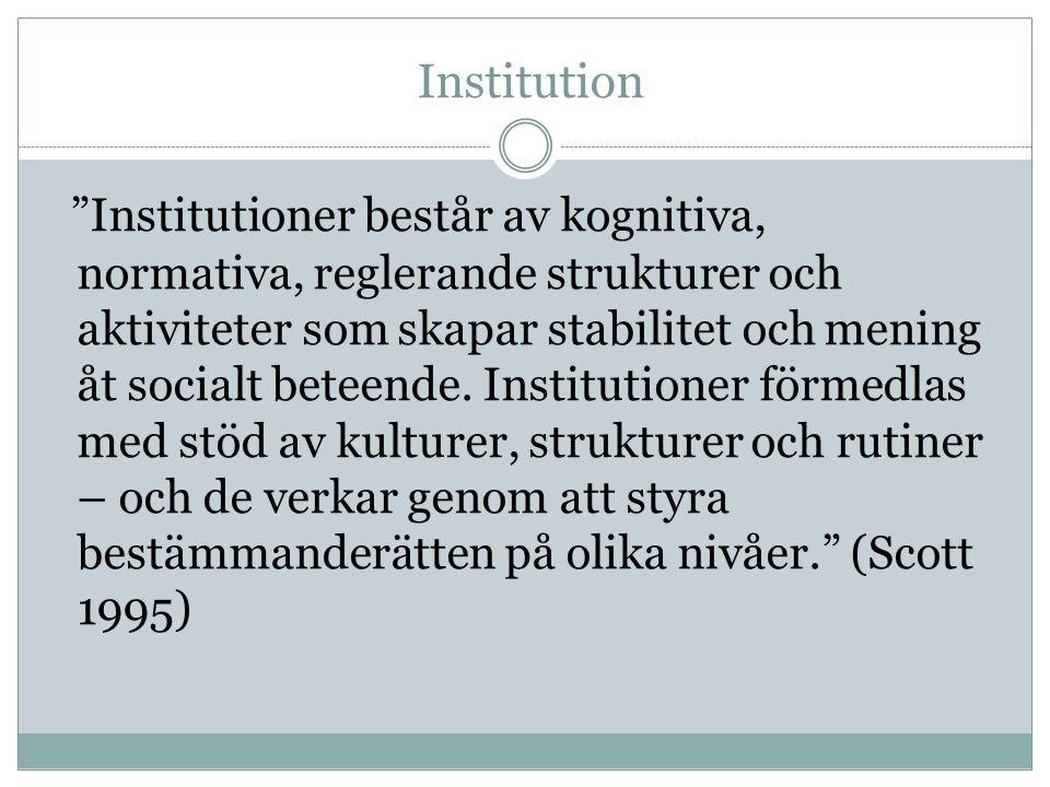 Institution Institutioner består av kognitiva, normativa, reglerande strukturer och aktiviteter som skapar stabilitet och mening åt socialt beteende.
