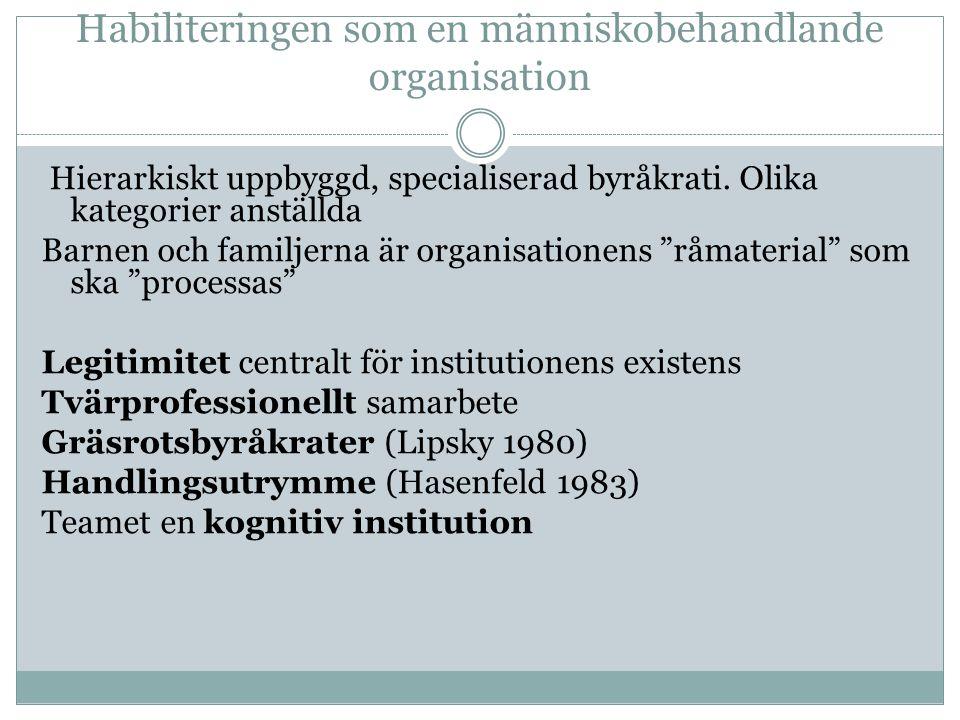 Habiliteringen som en människobehandlande organisation Hierarkiskt uppbyggd, specialiserad byråkrati.