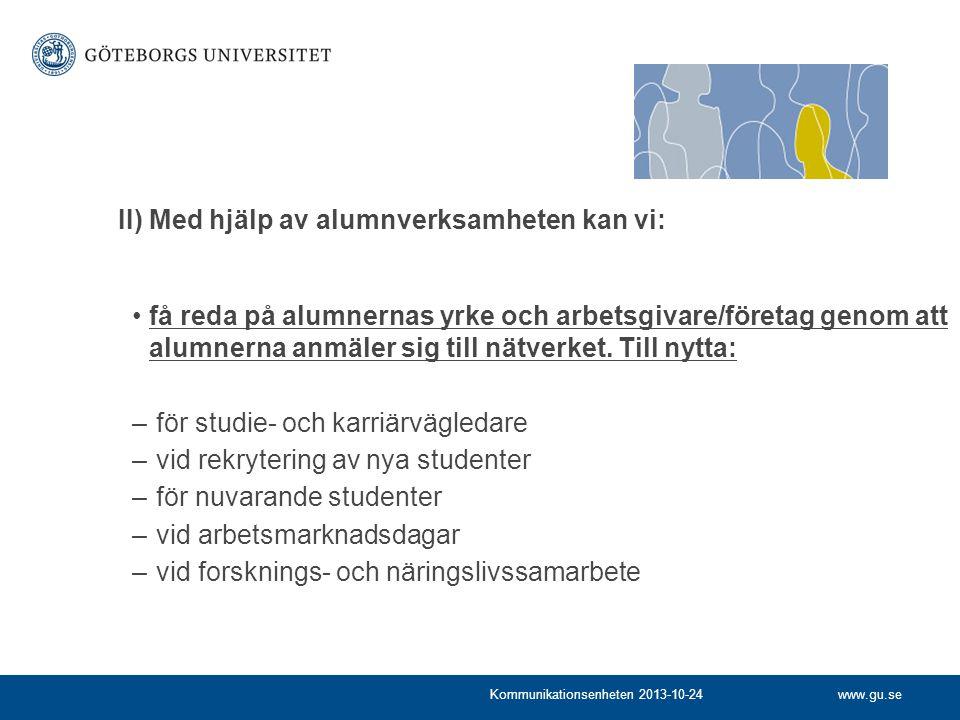 www.gu.seKommunikationsenheten 2013-10-24 få reda på alumnernas yrke och arbetsgivare/företag genom att alumnerna anmäler sig till nätverket. Till nyt