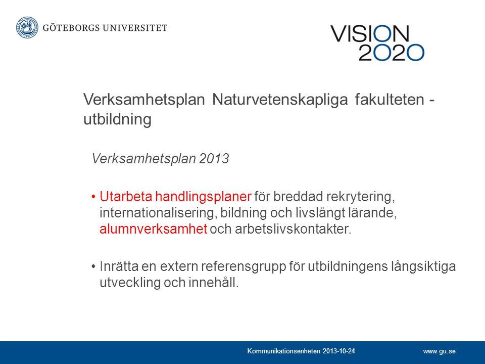 www.gu.seKommunikationsenheten 2013-10-24 Verksamhetsplan Naturvetenskapliga fakulteten - utbildning Verksamhetsplan 2013 Utarbeta handlingsplaner för