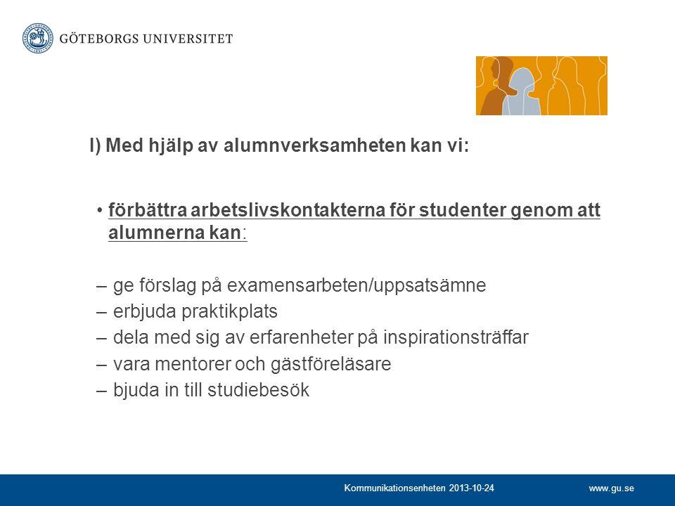 www.gu.seKommunikationsenheten 2013-10-24 förbättra arbetslivskontakterna för studenter genom att alumnerna kan: – ge förslag på examensarbeten/uppsat
