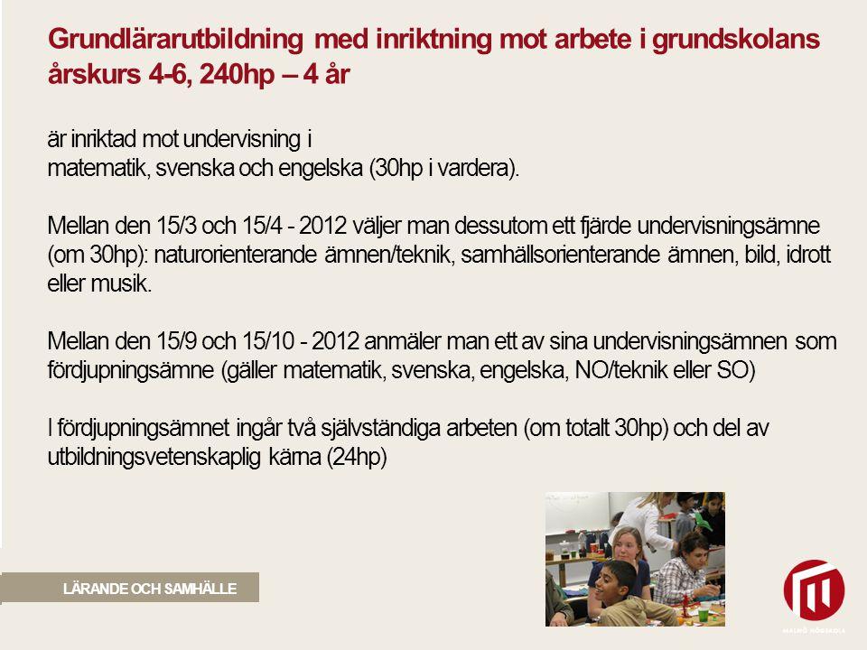 2010 05 04 LÄRANDE OCH SAMHÄLLE Grundlärarutbildning med inriktning mot arbete i grundskolans årskurs 4-6, 240hp – 4 år är inriktad mot undervisning i matematik, svenska och engelska (30hp i vardera).