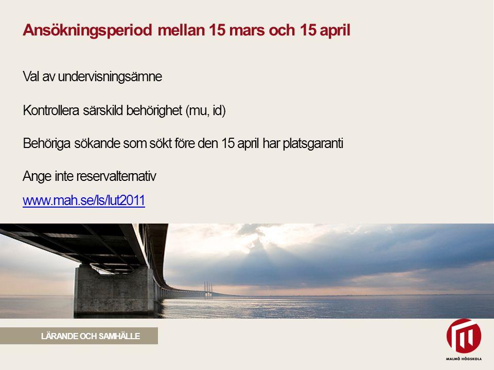 2010 05 04 Ansökningsperiod mellan 15 mars och 15 april Val av undervisningsämne Kontrollera särskild behörighet (mu, id) Behöriga sökande som sökt före den 15 april har platsgaranti Ange inte reservalternativ www.mah.se/ls/lut2011 www.mah.se/ls/lut2011 LÄRANDE OCH SAMHÄLLE