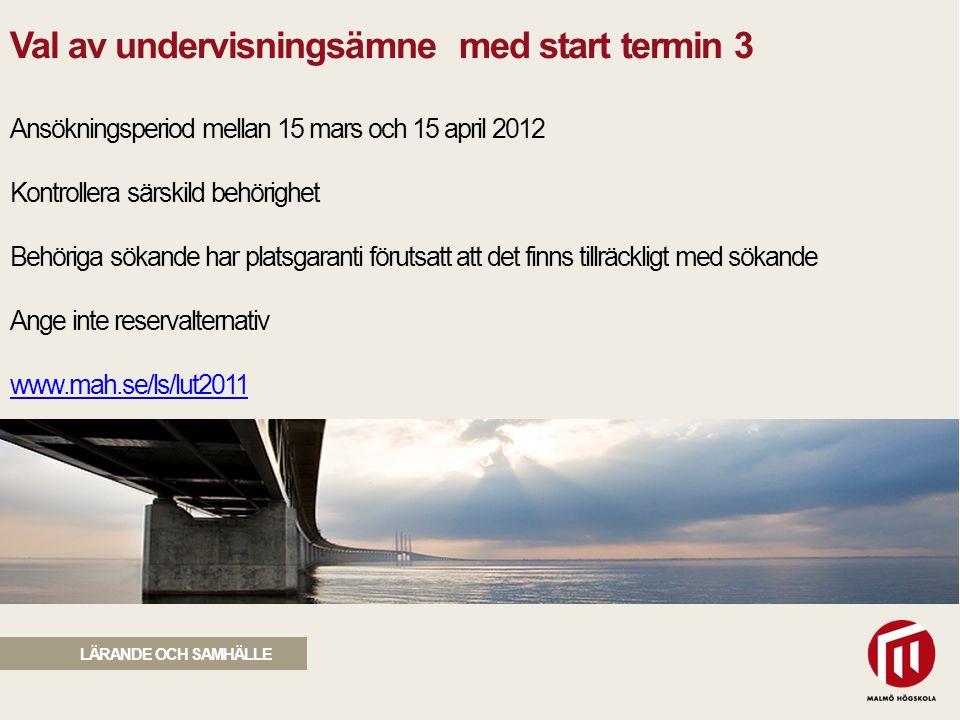 2010 05 04 Val av undervisningsämne med start termin 3 Ansökningsperiod mellan 15 mars och 15 april 2012 Kontrollera särskild behörighet Behöriga söka