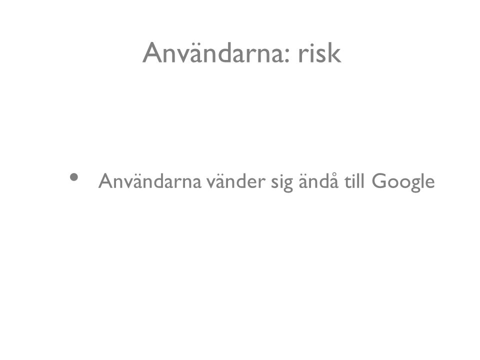 Användarna: risk Användarna vänder sig ändå till Google