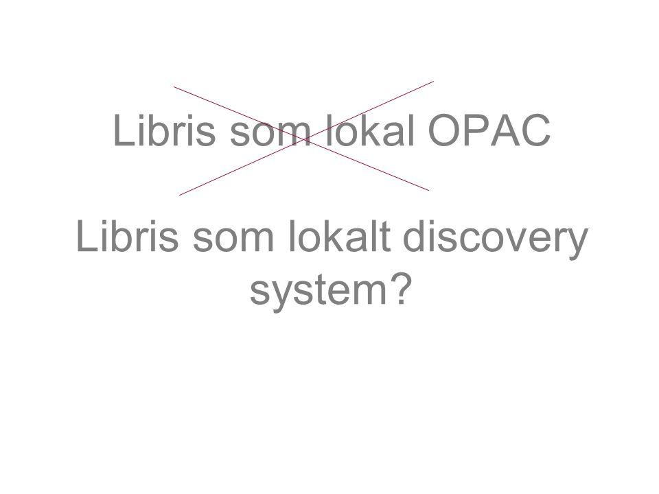 Libris som lokal OPAC Libris som lokalt discovery system?