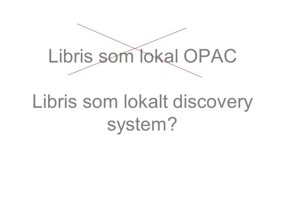 Libris som lokal OPAC Libris som lokalt discovery system