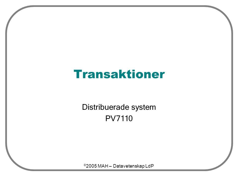 © 2005 MAH – Datavetenskap LdP Transaktioner Distribuerade system PV7110