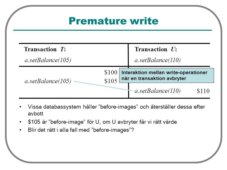 """Premature write Vissa databassystem håller """"before-images"""" och återställer dessa efter avbott $105 är """"before-image"""" för U, om U avbryter får vi rätt"""