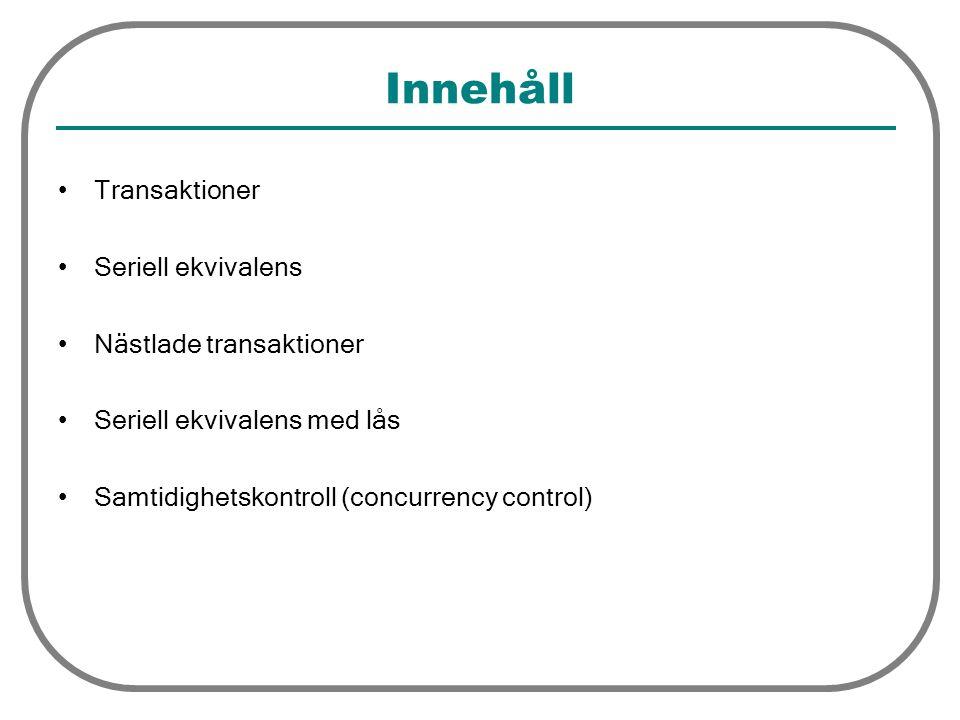 Innehåll Transaktioner Seriell ekvivalens Nästlade transaktioner Seriell ekvivalens med lås Samtidighetskontroll (concurrency control)