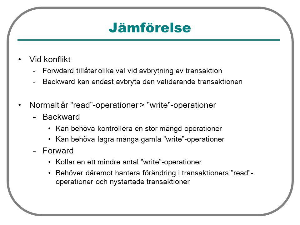 Jämförelse Vid konflikt –Forwdard tillåter olika val vid avbrytning av transaktion –Backward kan endast avbryta den validerande transaktionen Normalt