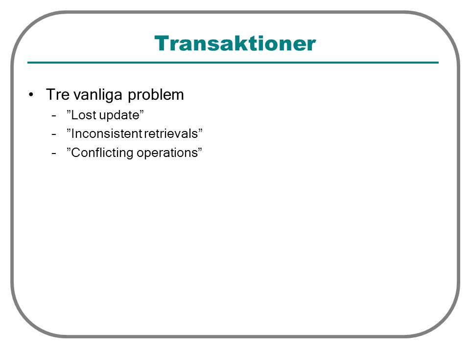 """Transaktioner Tre vanliga problem –""""Lost update"""" –""""Inconsistent retrievals"""" –""""Conflicting operations"""""""